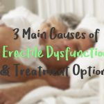 3 Main Causes of Erectile Dysfunction and Treatment Options