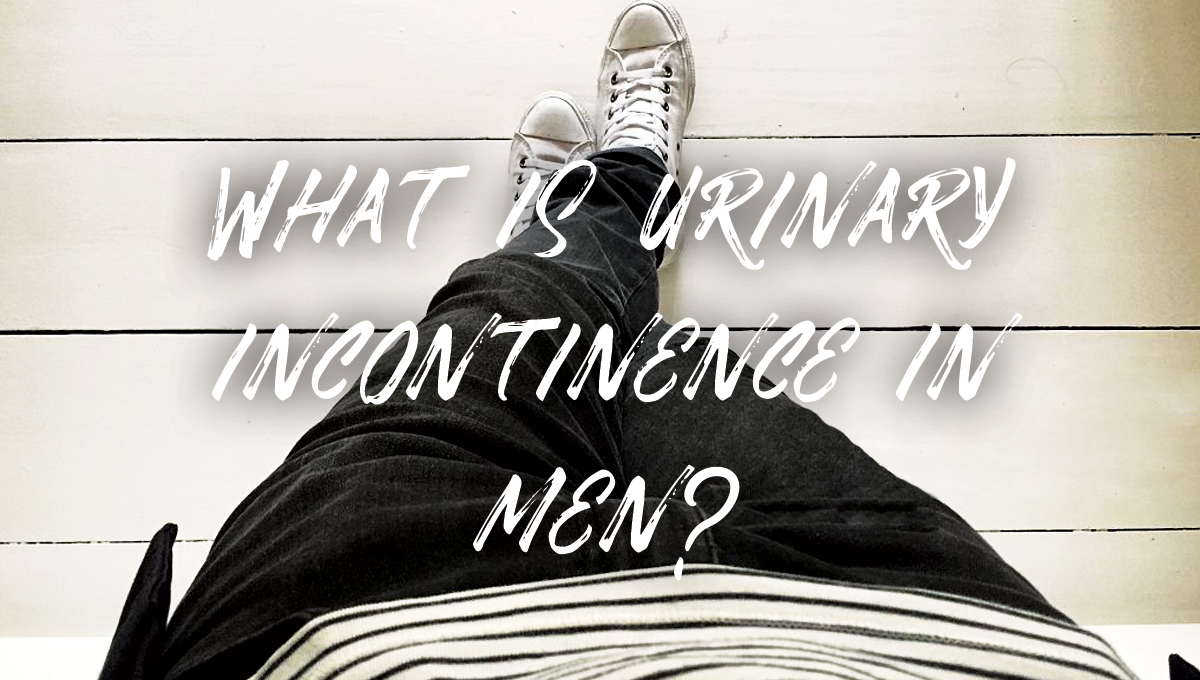 What is Urinary Incontinence in Men
