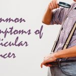 Common Symptoms of Testicular Cancer