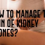 How To Manage The Pain Of Kidney Stones?