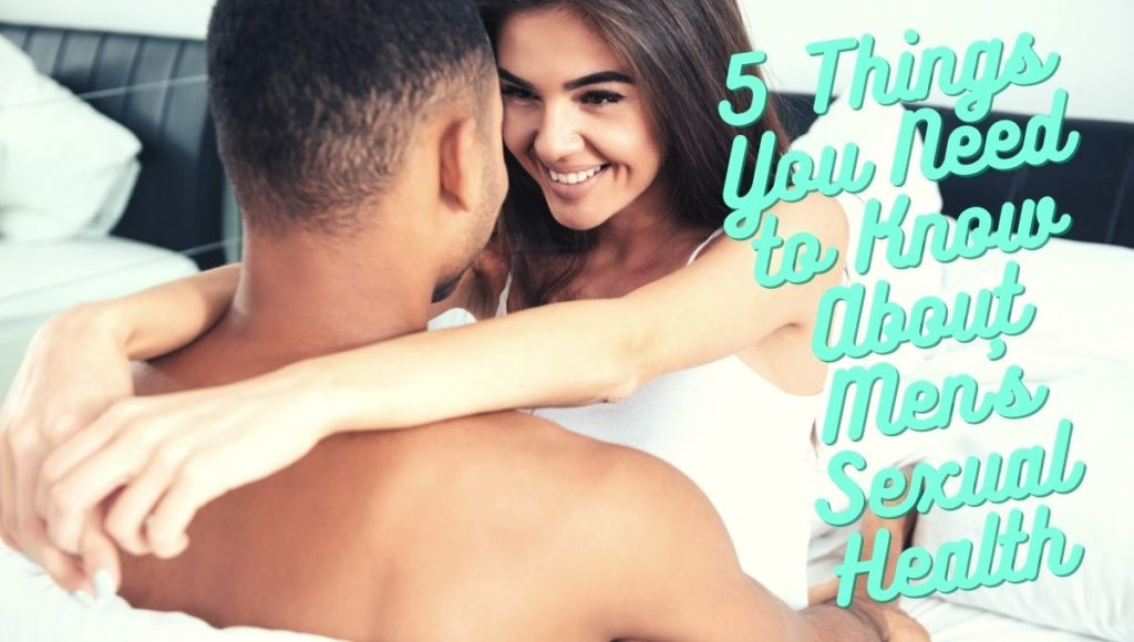5 Things You Need to Know About Men's Sexual Health