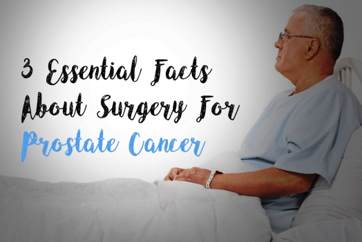 3 Essential Facts About Surgery For Prostate Cancer