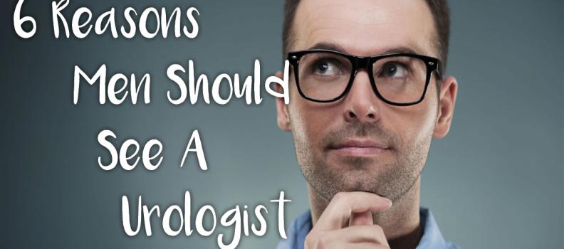 6 Reasons Men Should See A Urologist