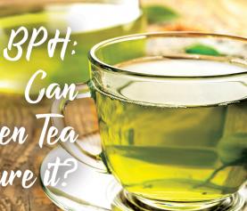 BPH: Can Green Tea Cure It?