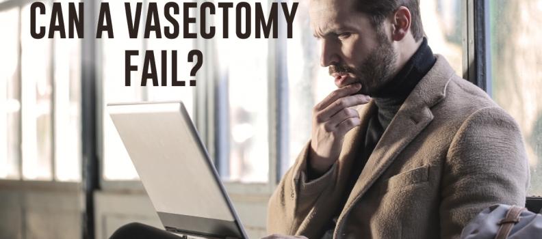 Can a vasectomy fail?