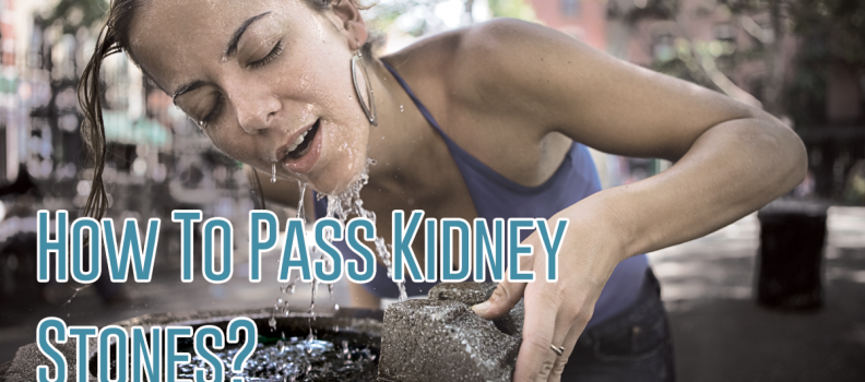 How To Pass Kidney Stones?