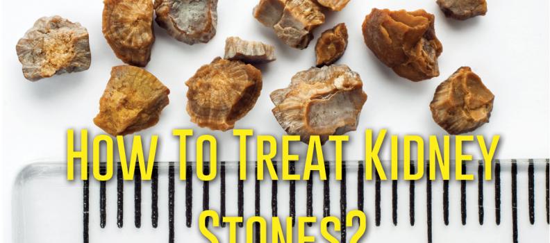 How To Treat Kidney Stones?