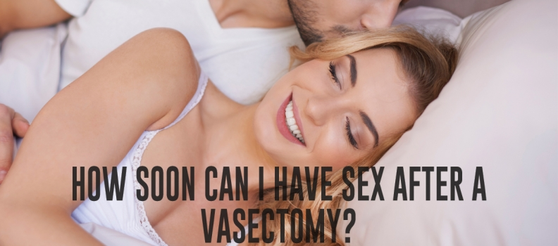 How soon can I have sex after a vasectomy?