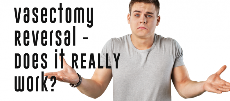 Vasectomy Reversal – Does it REALLY work?