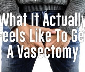 What It Actually Feels Like To Get A Vasectomy