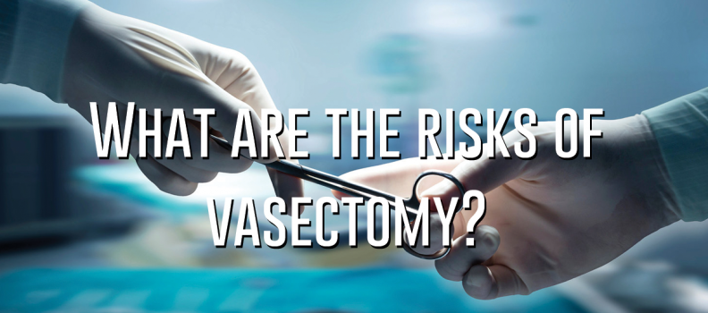 What are the risks of vasectomy?