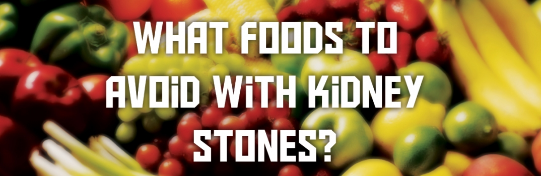 What foods to avoid with kidney stones?