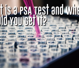What is a PSA Test and When Should You Get It?