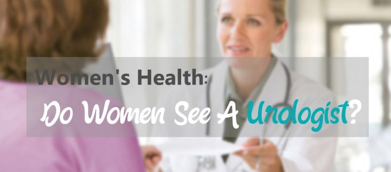 Women's Health: Do Women See A Urologist?