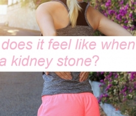 What does it feel like when you have a kidney stone?